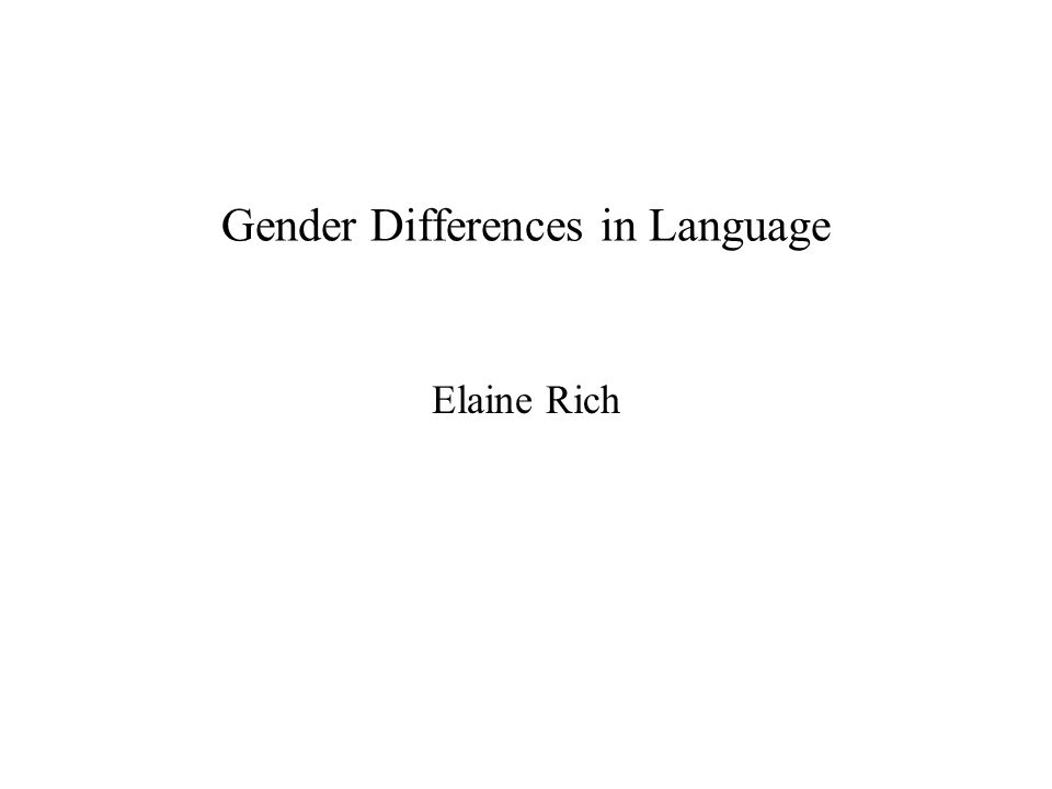 Gender Differences in Language Elaine Rich