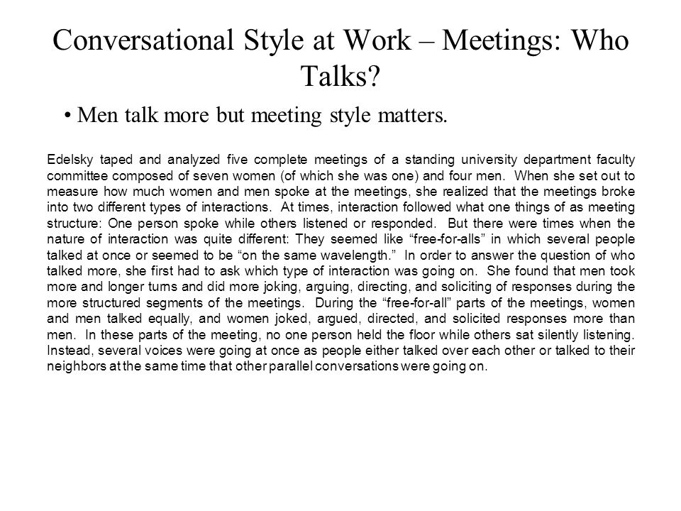 Conversational Style at Work – Meetings: Who Talks? Men talk more but meeting style matters. Edelsky taped and analyzed five complete meetings of a st
