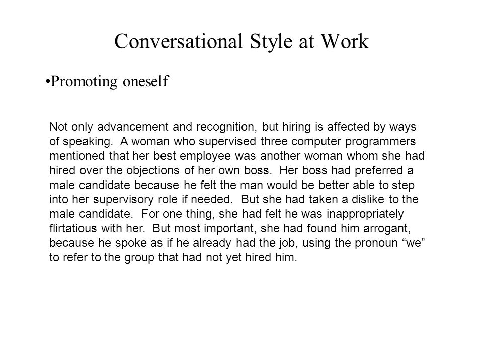 Conversational Style at Work Promoting oneself Not only advancement and recognition, but hiring is affected by ways of speaking. A woman who supervise