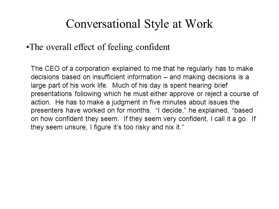 Conversational Style at Work The overall effect of feeling confident The CEO of a corporation explained to me that he regularly has to make decisions