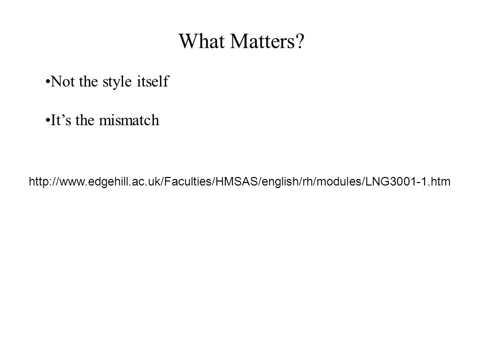 What Matters? Not the style itself Its the mismatch http://www.edgehill.ac.uk/Faculties/HMSAS/english/rh/modules/LNG3001-1.htm
