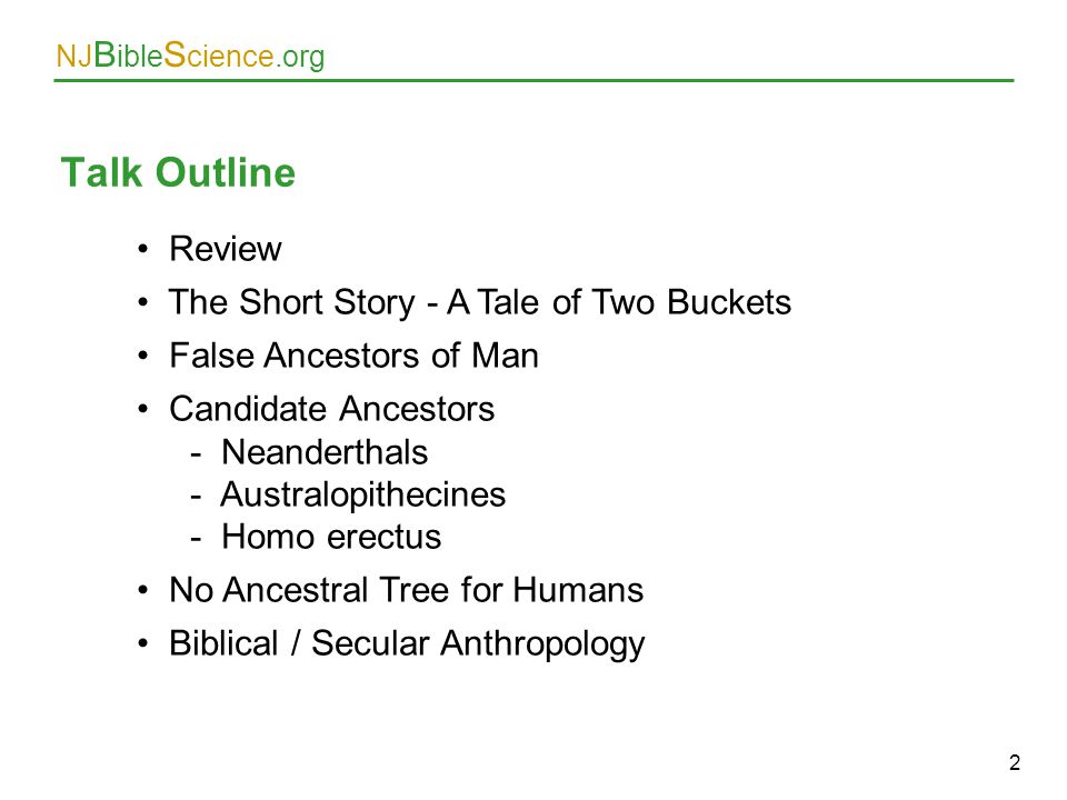 NJ B ible S cience.org Talk Outline 2 Review The Short Story - A Tale of Two Buckets False Ancestors of Man Candidate Ancestors - Neanderthals - Austr