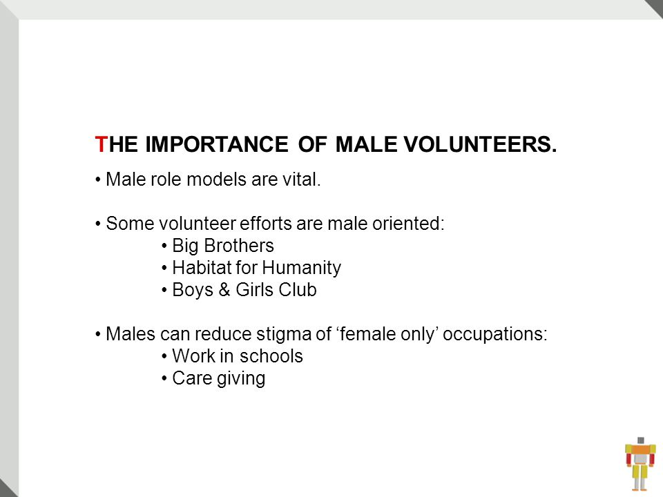 13 THE IMPORTANCE OF MALE VOLUNTEERS. Male role models are vital.
