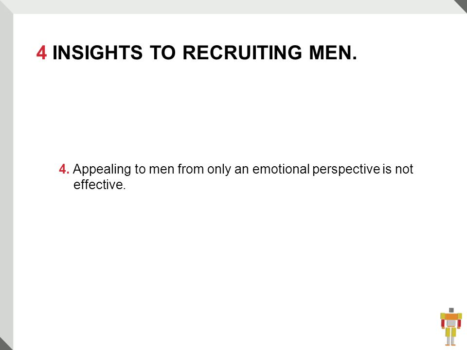 17 4 INSIGHTS TO RECRUITING MEN. 4.