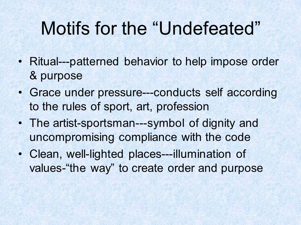 Motifs for the Undefeated Ritual---patterned behavior to help impose order & purpose Grace under pressure---conducts self according to the rules of sp