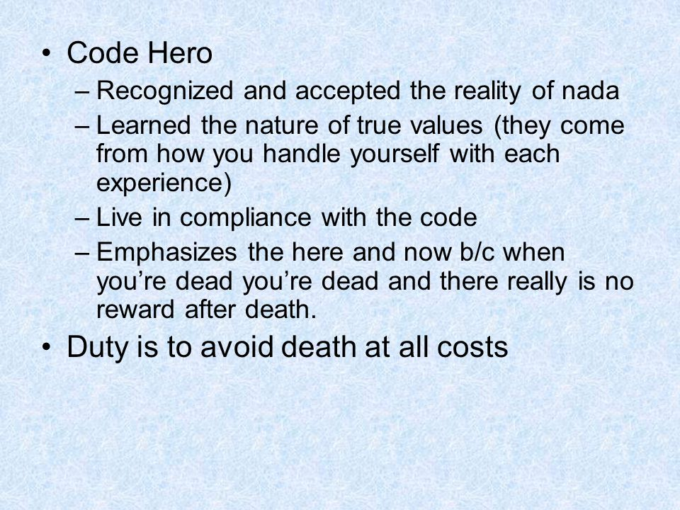 Code Hero –Recognized and accepted the reality of nada –Learned the nature of true values (they come from how you handle yourself with each experience