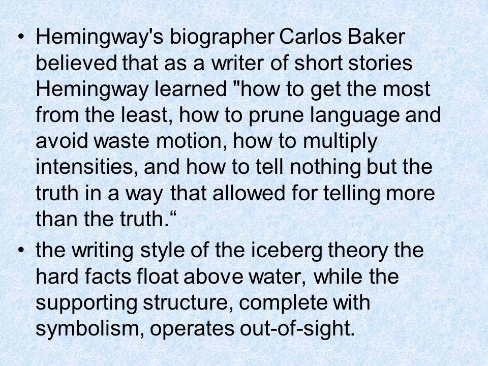 Hemingway's biographer Carlos Baker believed that as a writer of short stories Hemingway learned