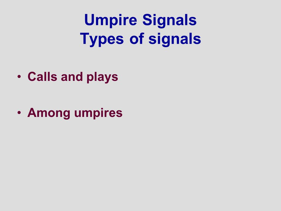 Umpire Signals Types of signals Calls and plays Among umpires