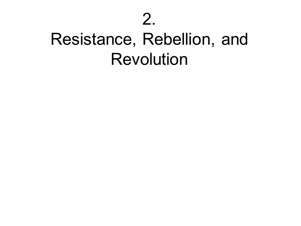 2. Resistance, Rebellion, and Revolution