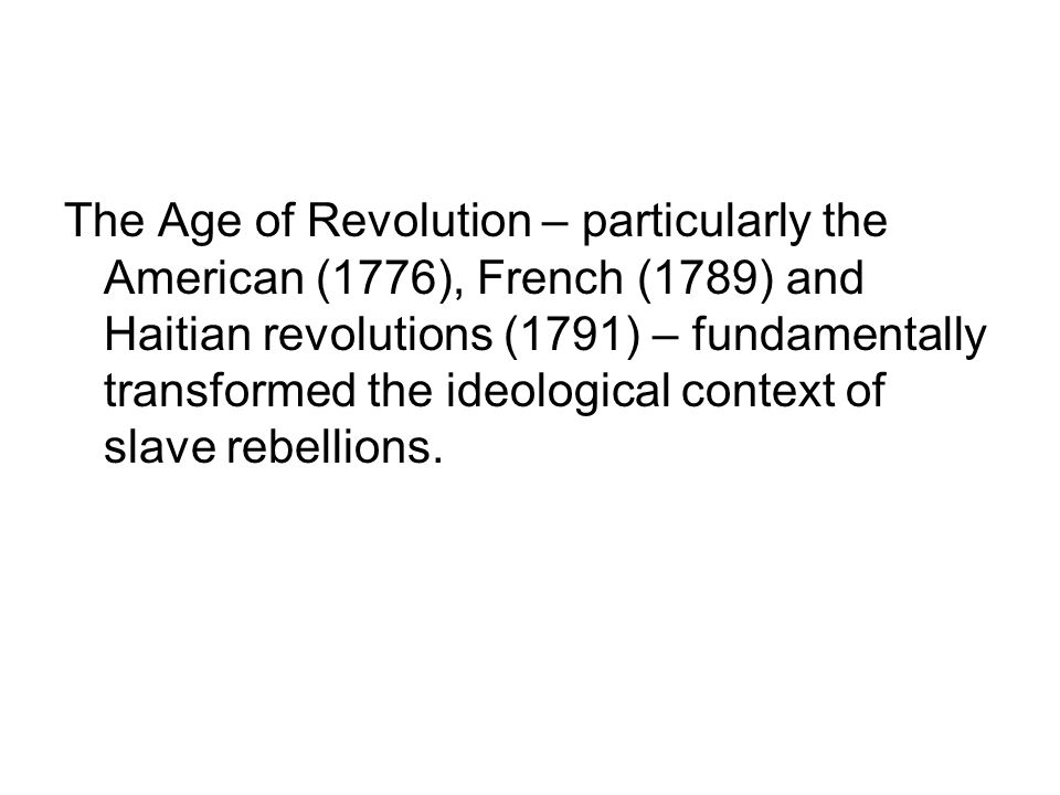 The Age of Revolution – particularly the American (1776), French (1789) and Haitian revolutions (1791) – fundamentally transformed the ideological con