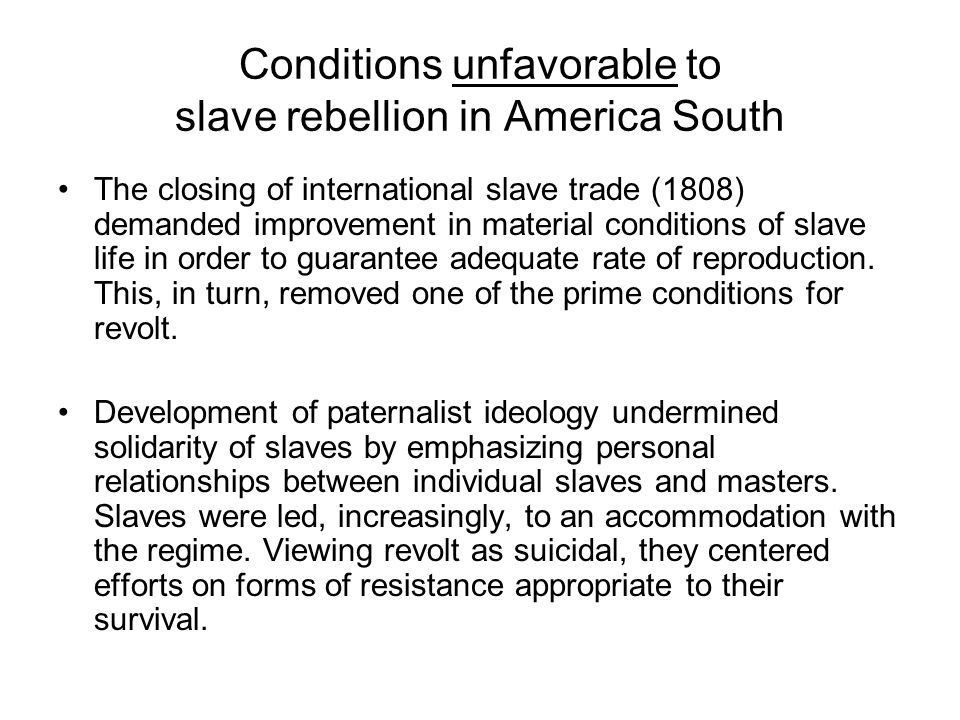 The closing of international slave trade (1808) demanded improvement in material conditions of slave life in order to guarantee adequate rate of reproduction.