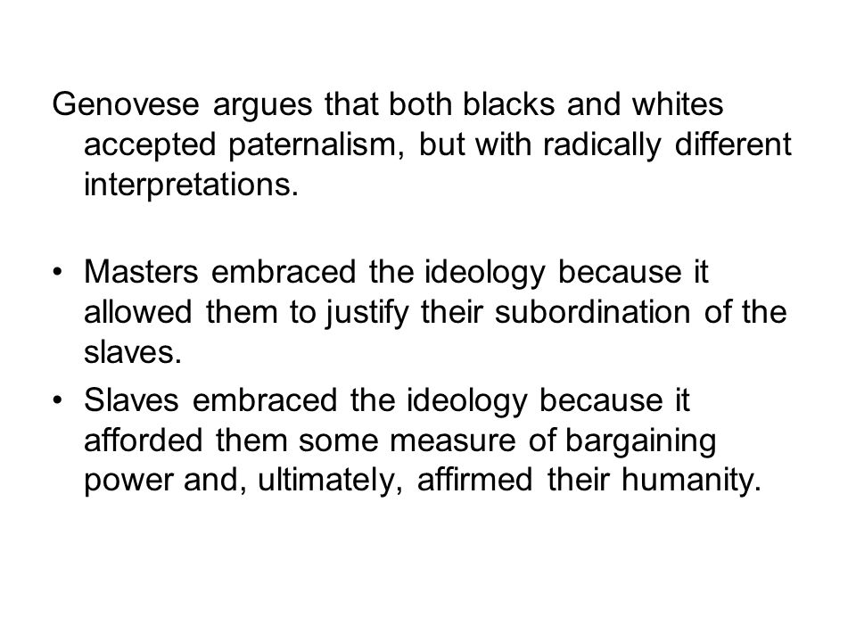 Genovese argues that both blacks and whites accepted paternalism, but with radically different interpretations.