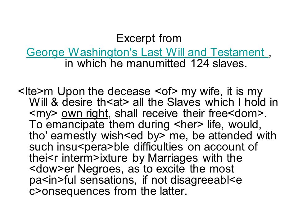 Excerpt from George Washington s Last Will and Testament George Washington s Last Will and Testament, in which he manumitted 124 slaves.