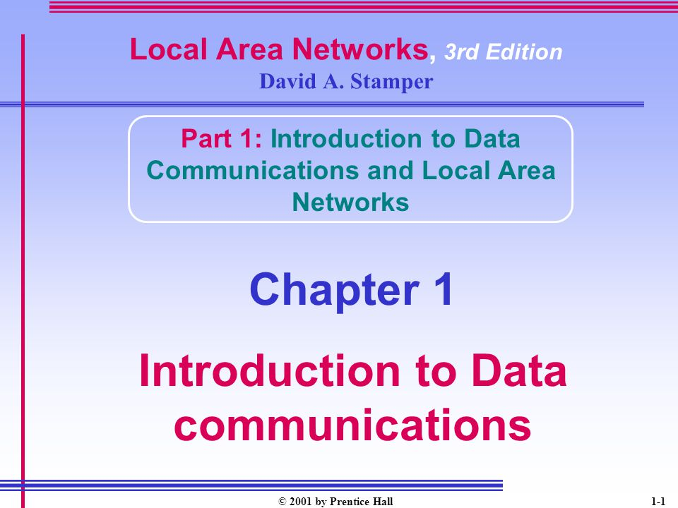 © 2001 by Prentice Hall1-1 Local Area Networks, 3rd Edition David A.