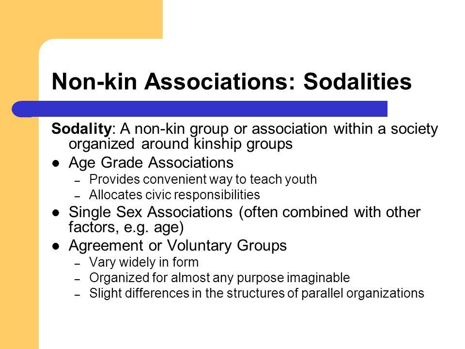 Non-kin Associations: Sodalities Sodality: A non-kin group or association within a society organized around kinship groups Age Grade Associations – Pr
