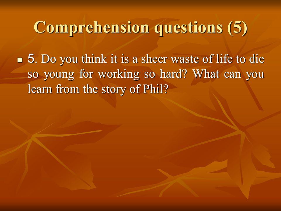 Comprehension questions (5) 5.