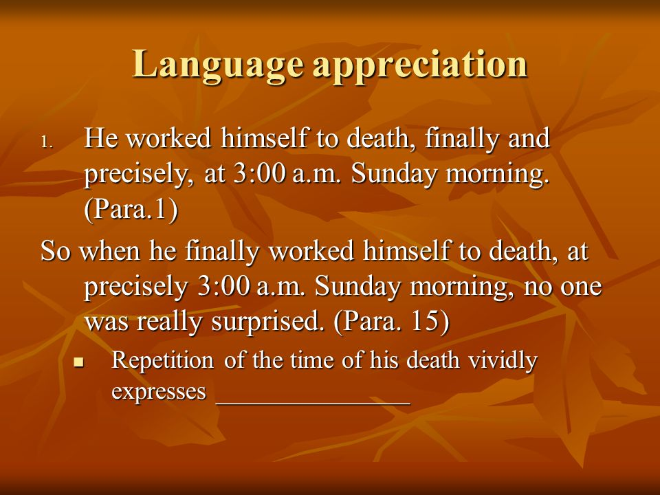 Language appreciation 1. He worked himself to death, finally and precisely, at 3:00 a.m. Sunday morning. (Para.1) So when he finally worked himself to