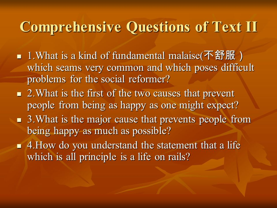 Comprehensive Questions of Text II 1.What is a kind of fundamental malaise( which seams very common and which poses difficult problems for the social reformer.
