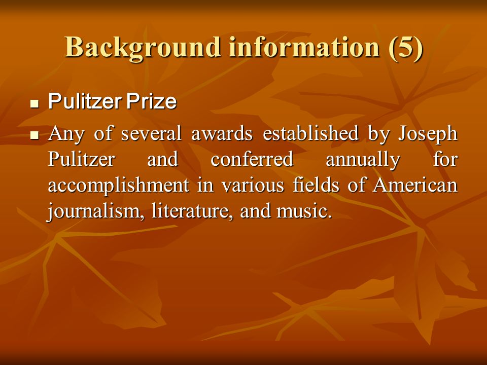 Background information (5) Pulitzer Prize Pulitzer Prize Any of several awards established by Joseph Pulitzer and conferred annually for accomplishmen