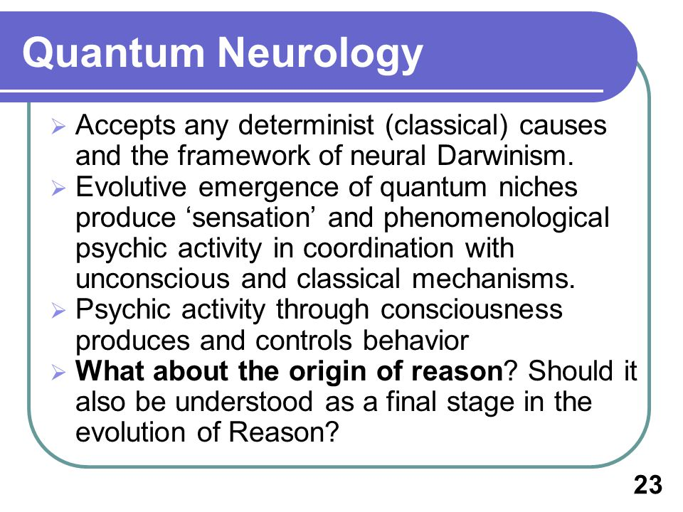Quantum Neurology Accepts any determinist (classical) causes and the framework of neural Darwinism.