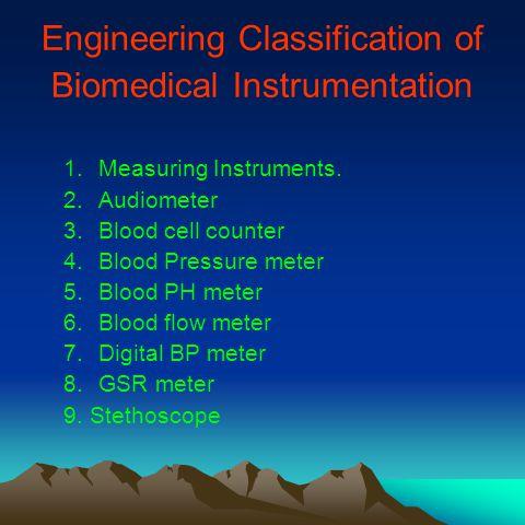 Engineering Classification of Biomedical Instrumentation 1.Measuring Instruments.