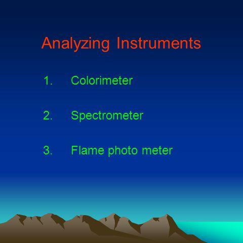 Analyzing Instruments 1.Colorimeter 2.Spectrometer 3.Flame photo meter