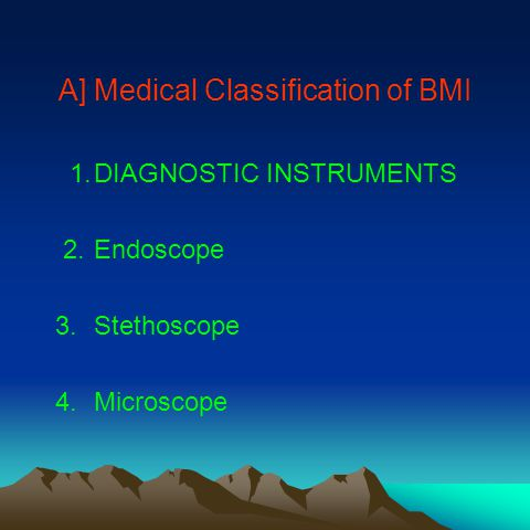 A] Medical Classification of BMI 1.DIAGNOSTIC INSTRUMENTS 2.Endoscope 3.Stethoscope 4.Microscope
