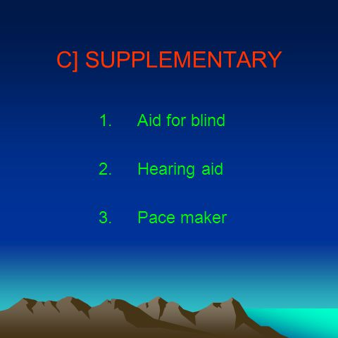 C] SUPPLEMENTARY 1.Aid for blind 2.Hearing aid 3.Pace maker
