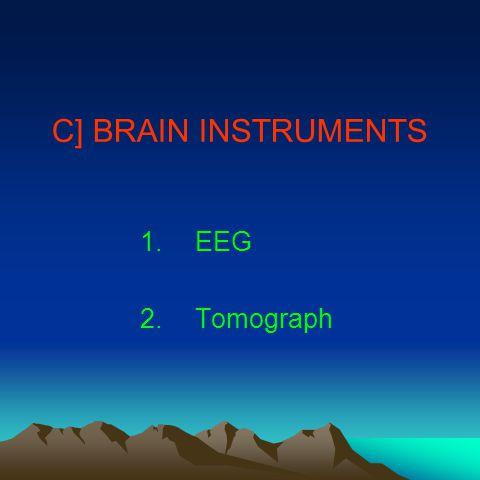 C] BRAIN INSTRUMENTS 1.EEG 2.Tomograph