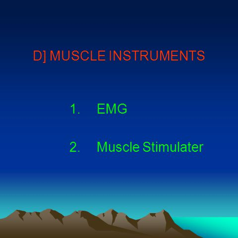 D] MUSCLE INSTRUMENTS 1.EMG 2.Muscle Stimulater
