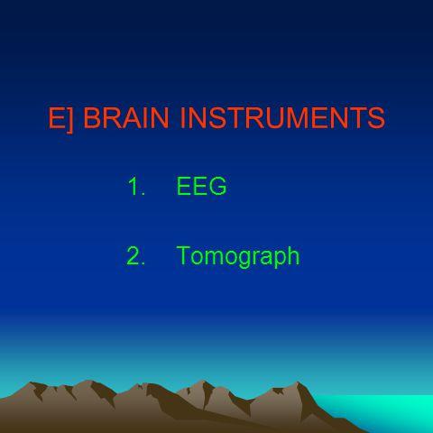E] BRAIN INSTRUMENTS 1.EEG 2.Tomograph