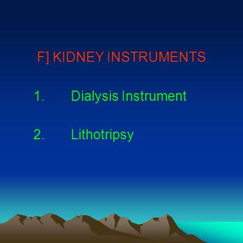 F] KIDNEY INSTRUMENTS 1.Dialysis Instrument 2.Lithotripsy