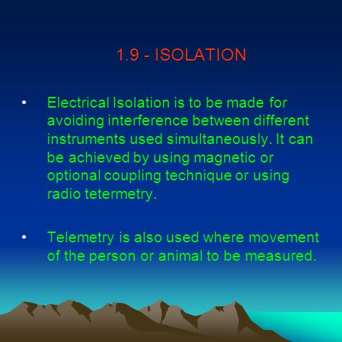 1.9 - ISOLATION Electrical Isolation is to be made for avoiding interference between different instruments used simultaneously.