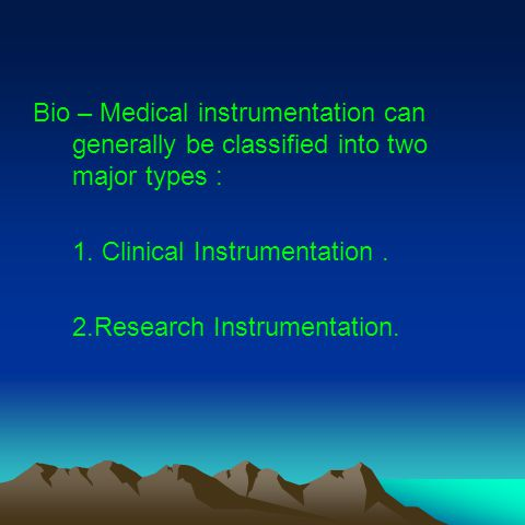 Bio – Medical instrumentation can generally be classified into two major types : 1.