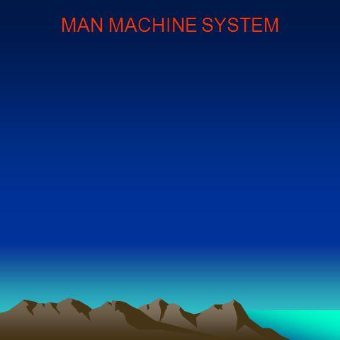 MAN MACHINE SYSTEM