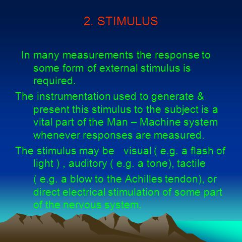 2. STIMULUS In many measurements the response to some form of external stimulus is required.
