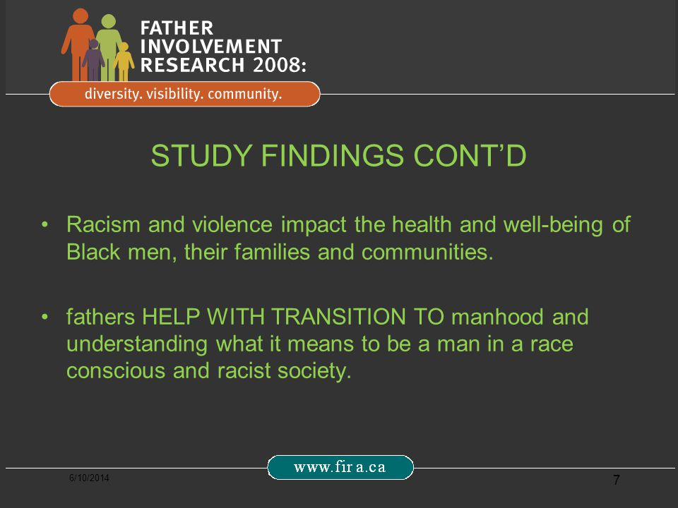 6/10/2014 7 STUDY FINDINGS CONTD Racism and violence impact the health and well-being of Black men, their families and communities.