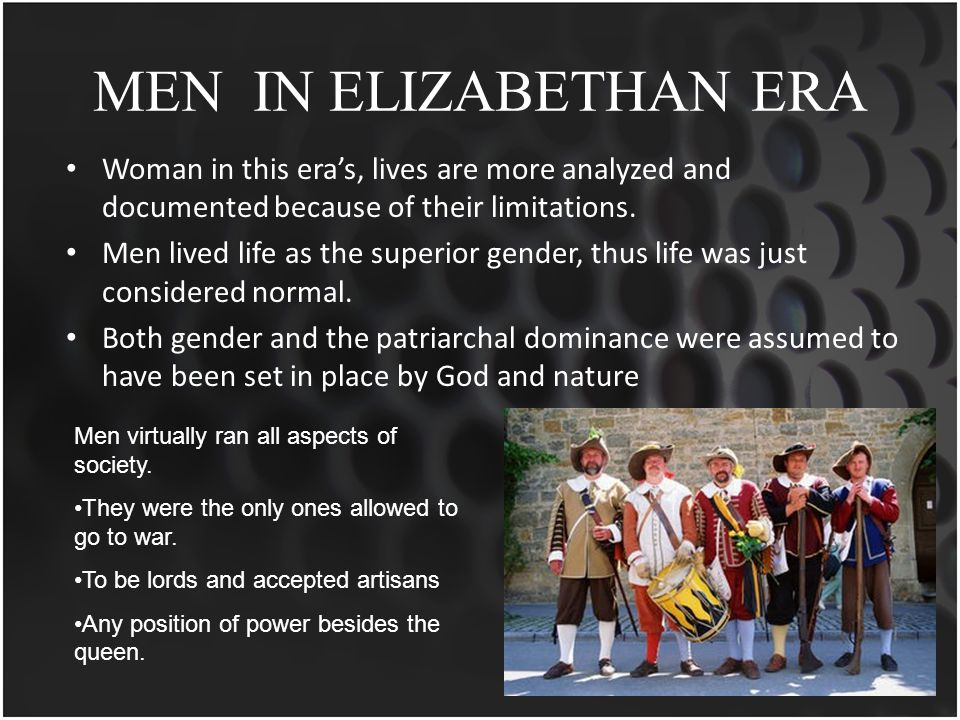 MEN IN THE FAMILY The Elizabethan family life for men was one of power.