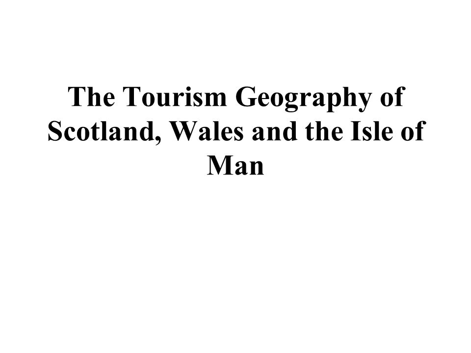 The Tourism Geography of Scotland, Wales and the Isle of Man