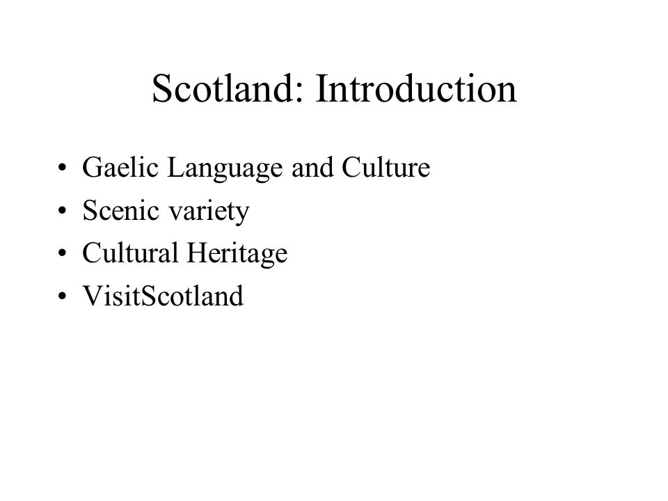 Scotland: Introduction Gaelic Language and Culture Scenic variety Cultural Heritage VisitScotland