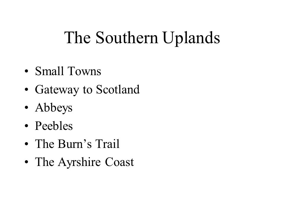 The Southern Uplands Small Towns Gateway to Scotland Abbeys Peebles The Burns Trail The Ayrshire Coast