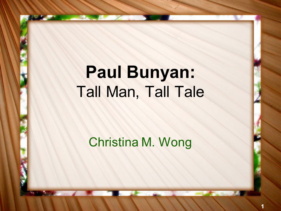 1 Paul Bunyan: Tall Man, Tall Tale Christina M. Wong