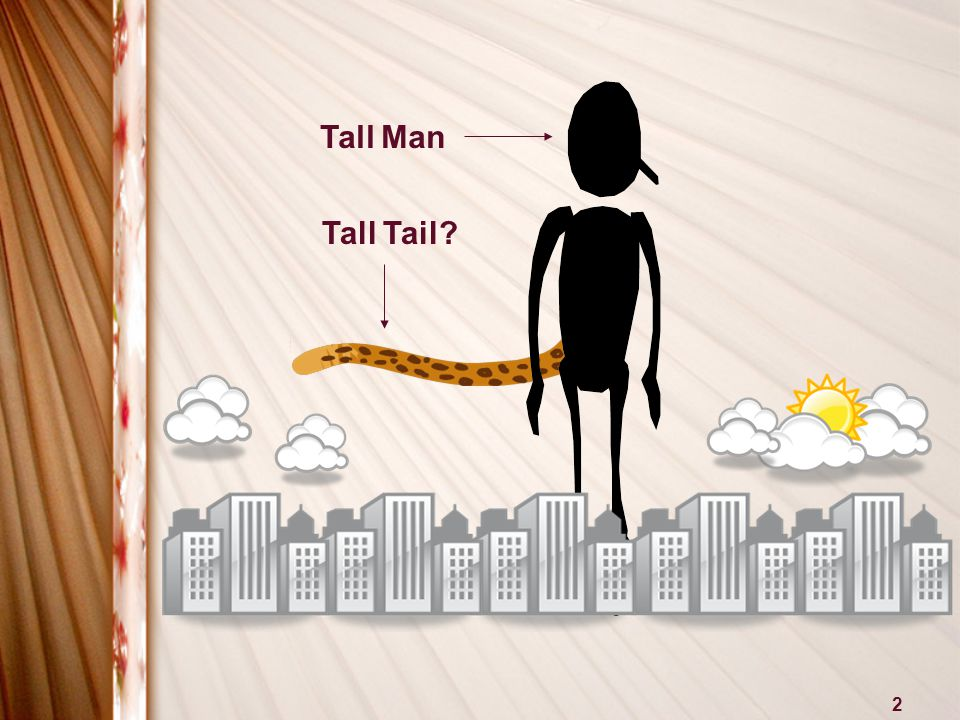 2 Tall Man Tall Tail
