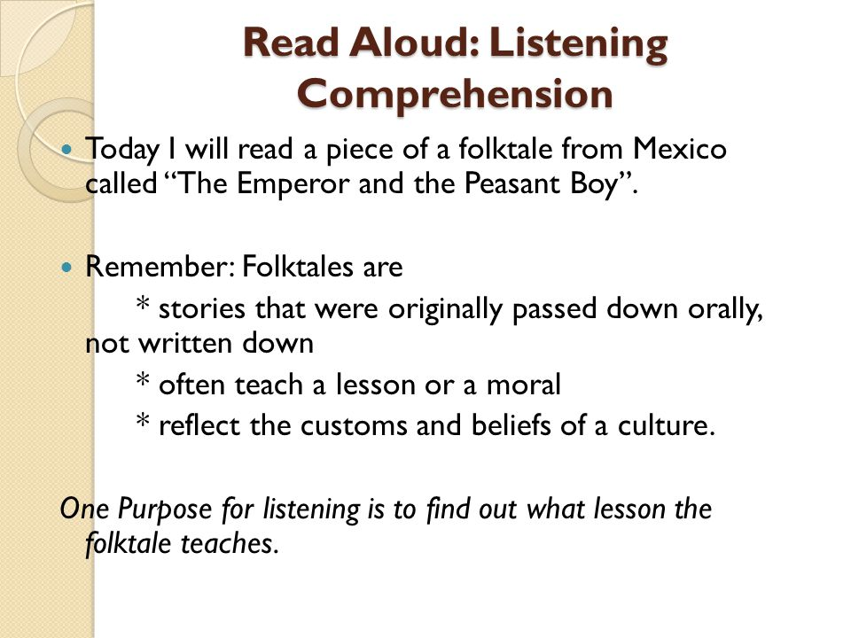 Read Aloud: Listening Comprehension Today I will read a piece of a folktale from Mexico called The Emperor and the Peasant Boy.