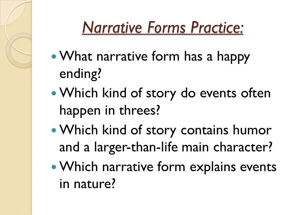Narrative Forms Practice: What narrative form has a happy ending? Which kind of story do events often happen in threes? Which kind of story contains h