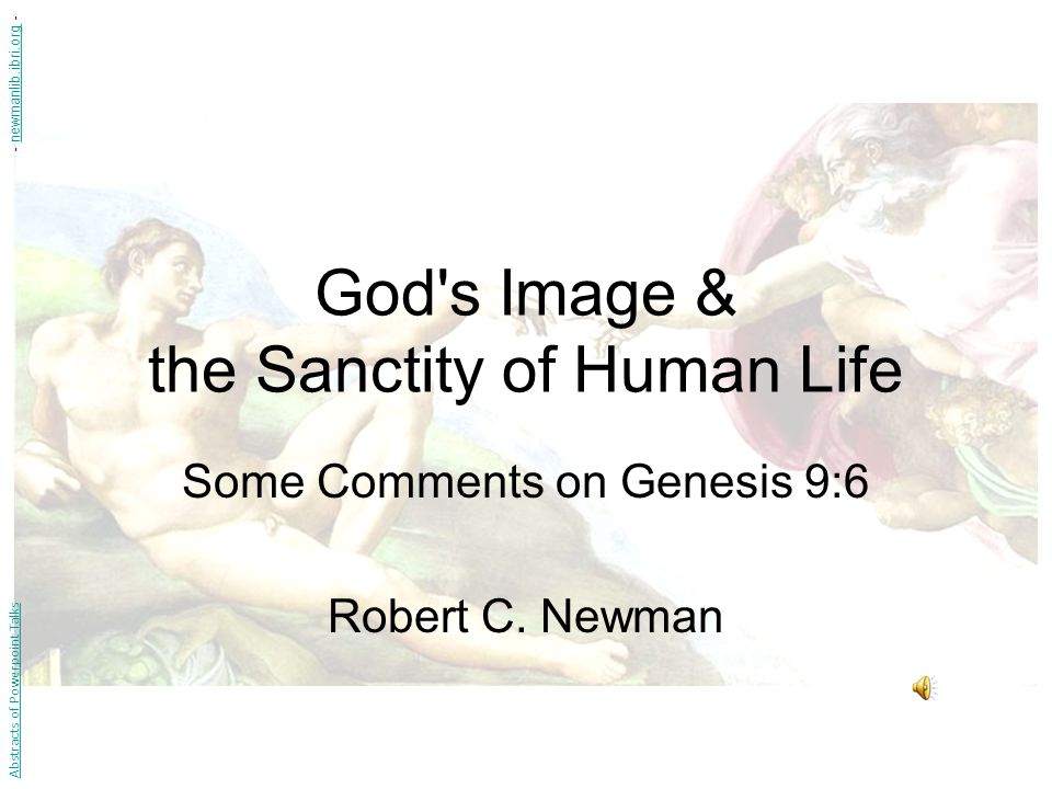 God s Image & the Sanctity of Human Life Some Comments on Genesis 9:6 Robert C.