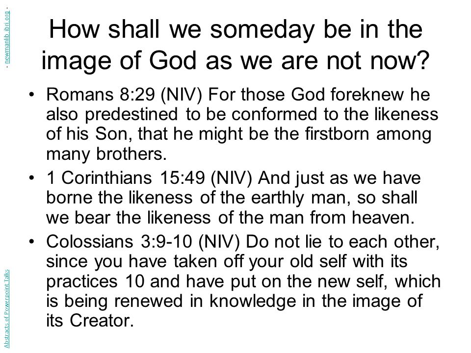 How shall we someday be in the image of God as we are not now.