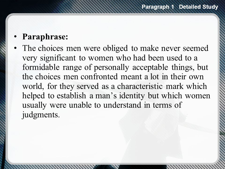 Paraphrase: The choices men were obliged to make never seemed very significant to women who had been used to a formidable range of personally acceptable things, but the choices men confronted meant a lot in their own world, for they served as a characteristic mark which helped to establish a mans identity but which women usually were unable to understand in terms of judgments.