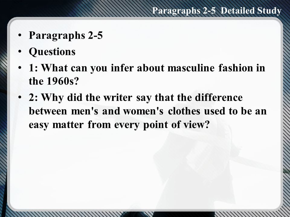 Paragraphs 2-5 Questions 1: What can you infer about masculine fashion in the 1960s.