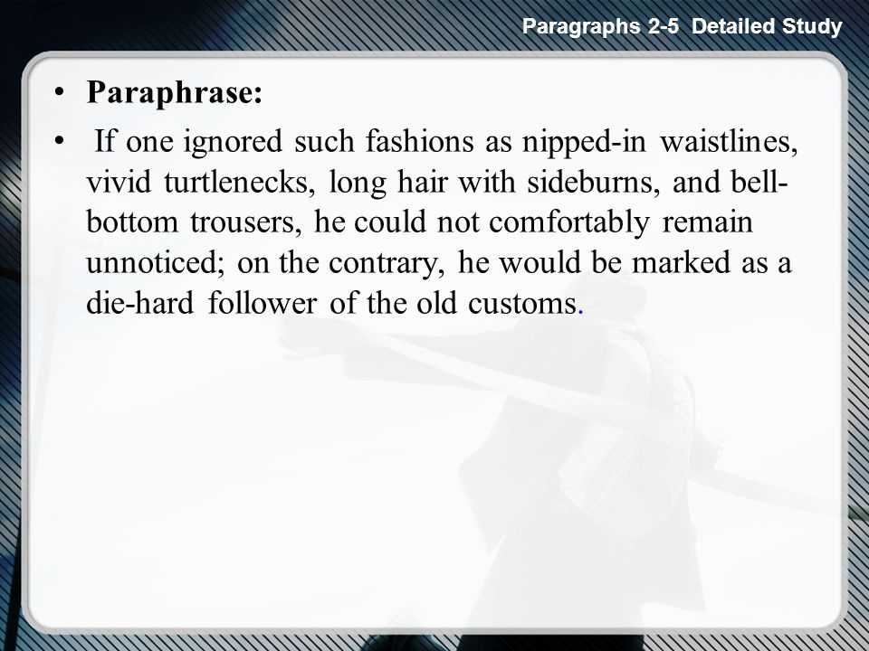 Paraphrase: If one ignored such fashions as nipped-in waistlines, vivid turtlenecks, long hair with sideburns, and bell- bottom trousers, he could not comfortably remain unnoticed; on the contrary, he would be marked as a die-hard follower of the old customs.